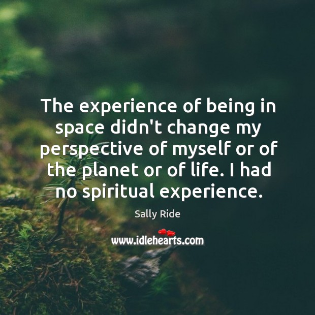 The experience of being in space didn't change my perspective of myself Sally Ride Picture Quote