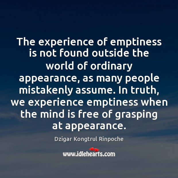 The experience of emptiness is not found outside the world of ordinary Image