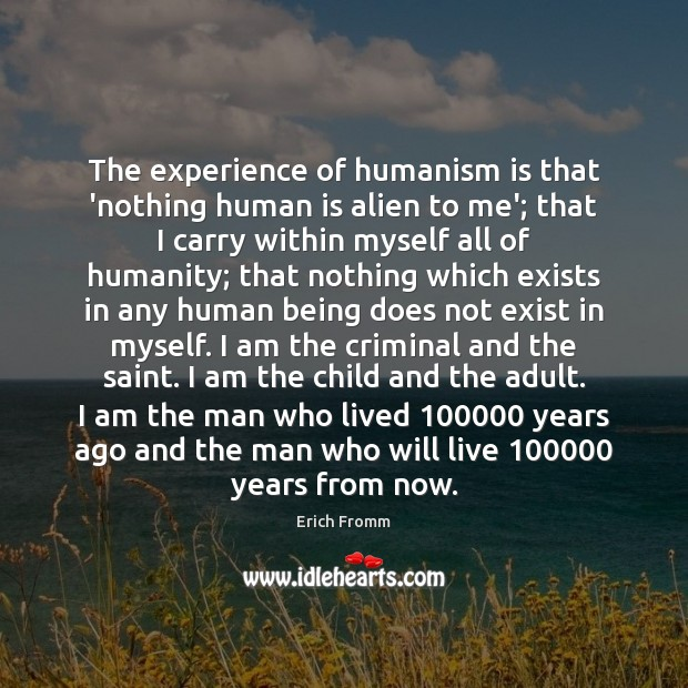 Image, The experience of humanism is that 'nothing human is alien to me';