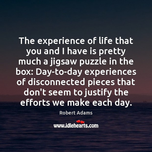 The experience of life that you and I have is pretty much Robert Adams Picture Quote
