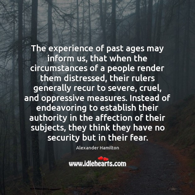 The experience of past ages may inform us, that when the circumstances Image