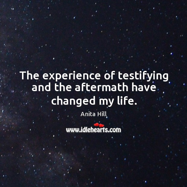 The experience of testifying and the aftermath have changed my life. Image