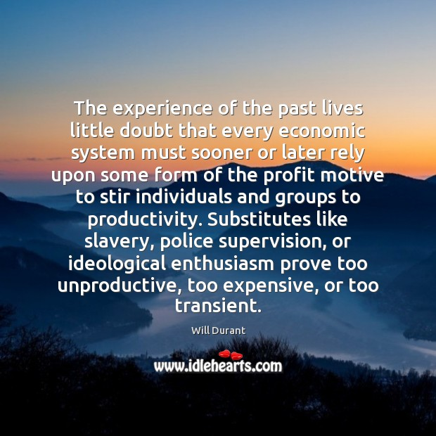 The experience of the past lives little doubt that every economic system Will Durant Picture Quote
