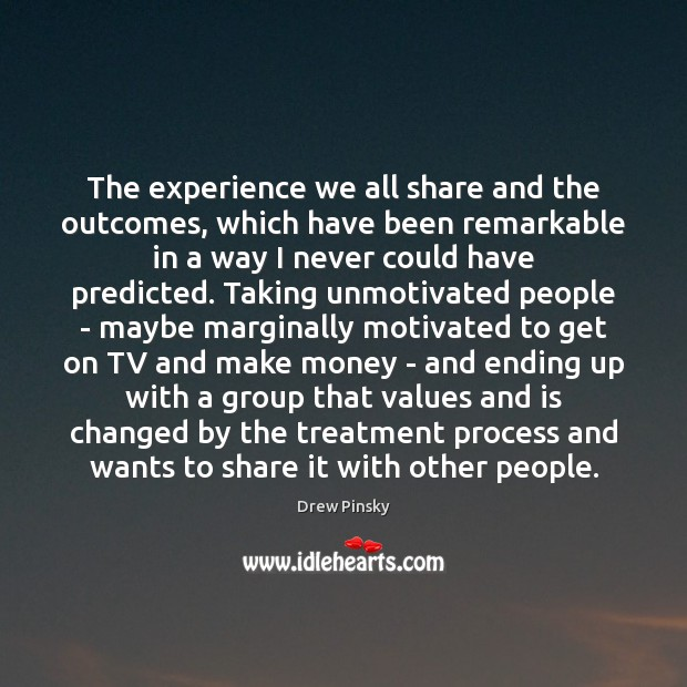 The experience we all share and the outcomes, which have been remarkable Image