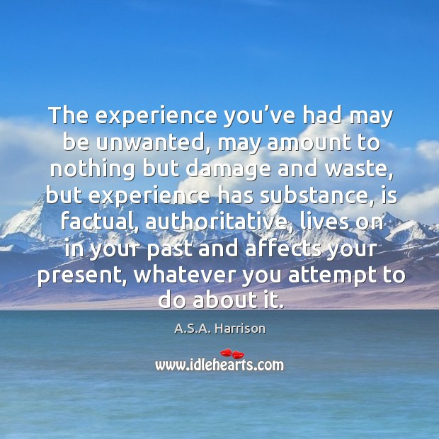 The experience you've had may be unwanted, may amount to nothing Image