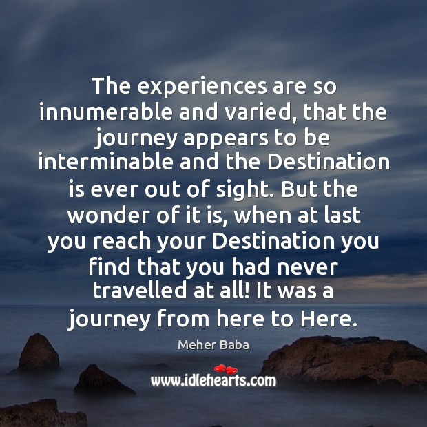 The experiences are so innumerable and varied, that the journey appears to Meher Baba Picture Quote