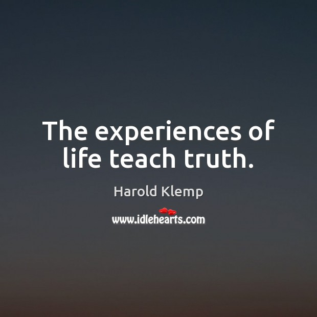 Image, The experiences of life teach truth.