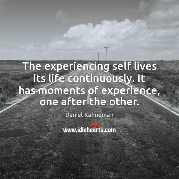 The experiencing self lives its life continuously. It has moments of experience, Image