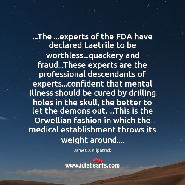 …The …experts of the FDA have declared Laetrile to be worthless…quackery Medical Quotes Image