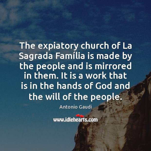 The expiatory church of La Sagrada Família is made by the Antonio Gaudi Picture Quote