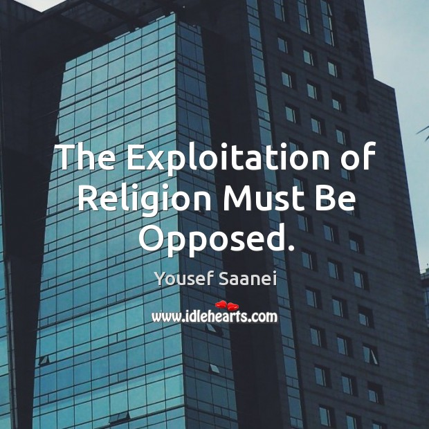The Exploitation of Religion Must Be Opposed. Image