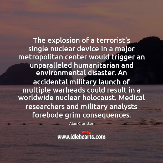 The explosion of a terrorist's single nuclear device in a major metropolitan Alan Cranston Picture Quote