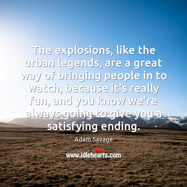Image, The explosions, like the urban legends, are a great way of bringing