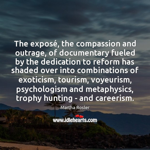 Image, The exposé, the compassion and outrage, of documentary fueled by the dedication