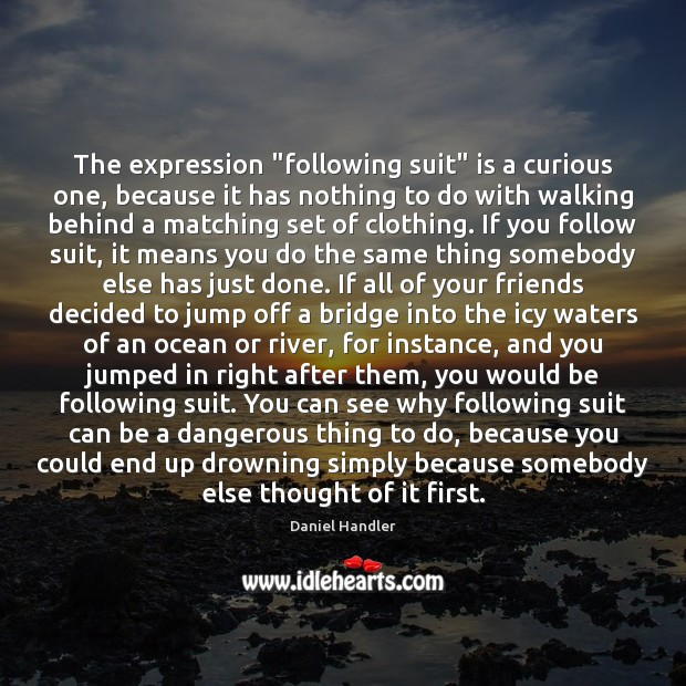 """The expression """"following suit"""" is a curious one, because it has nothing Image"""