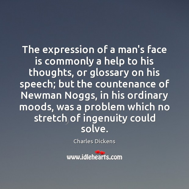 The expression of a man's face is commonly a help to his Image