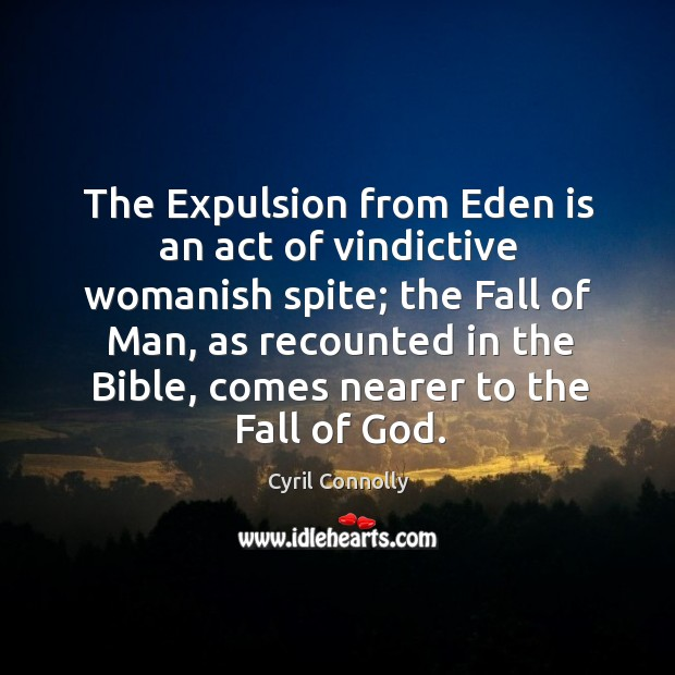 Image, The Expulsion from Eden is an act of vindictive womanish spite; the