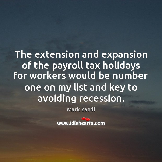 The extension and expansion of the payroll tax holidays for workers would Image