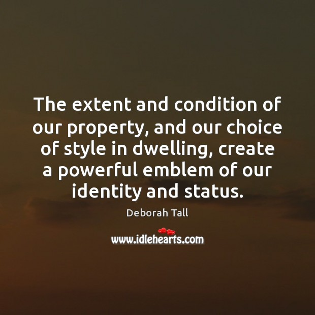 The extent and condition of our property, and our choice of style Image