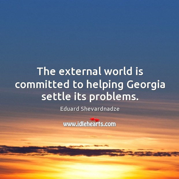 The external world is committed to helping georgia settle its problems. Image