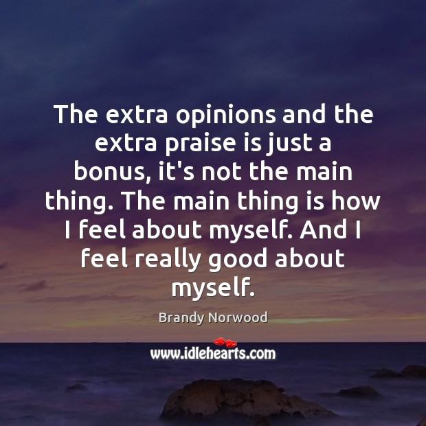 The extra opinions and the extra praise is just a bonus, it's Brandy Norwood Picture Quote