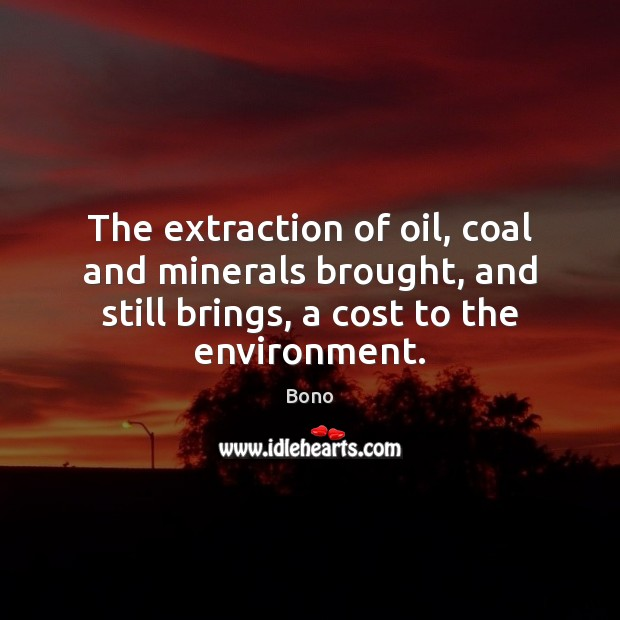 The extraction of oil, coal and minerals brought, and still brings, a Environment Quotes Image