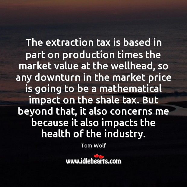 The extraction tax is based in part on production times the market Tax Quotes Image
