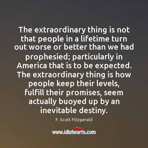 The extraordinary thing is not that people in a lifetime turn out Image