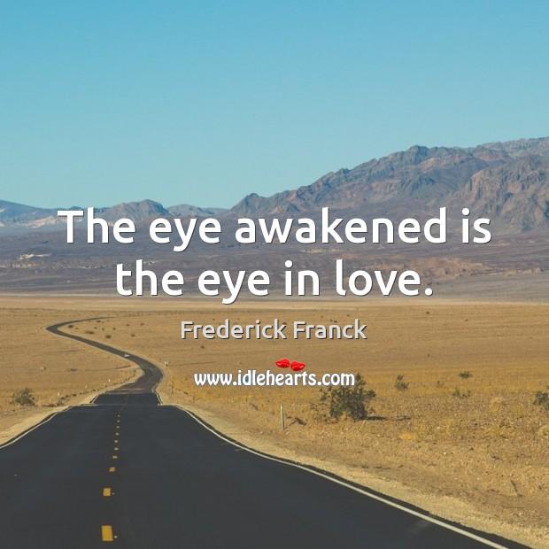 The eye awakened is the eye in love. Image