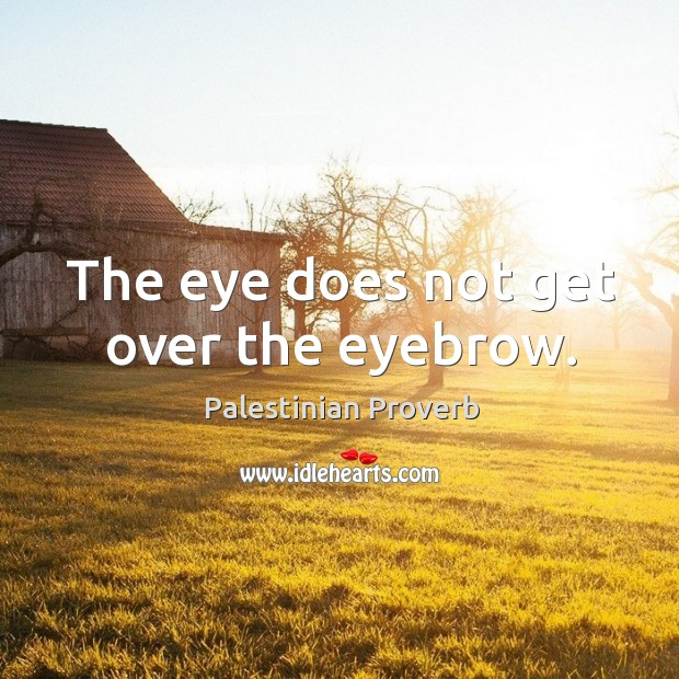 The eye does not get over the eyebrow. Palestinian Proverbs Image