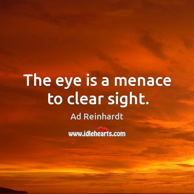 The eye is a menace to clear sight. Image