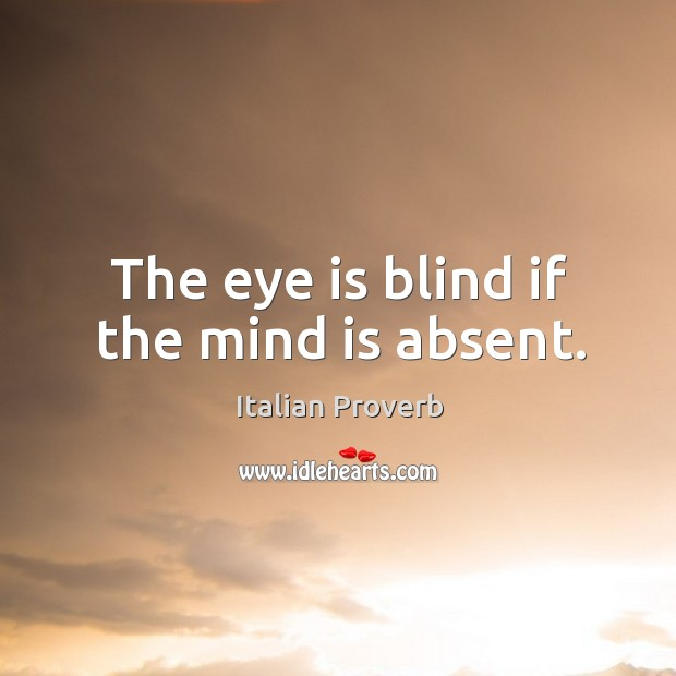 Image, The eye is blind if the mind is absent.