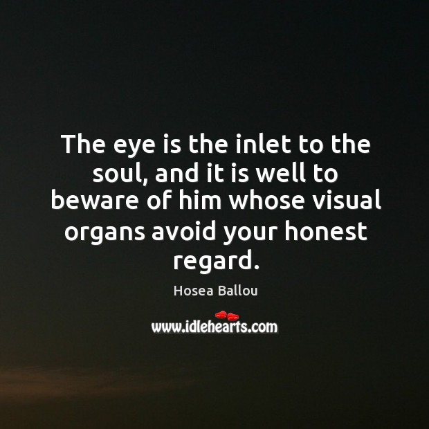 The eye is the inlet to the soul, and it is well Image