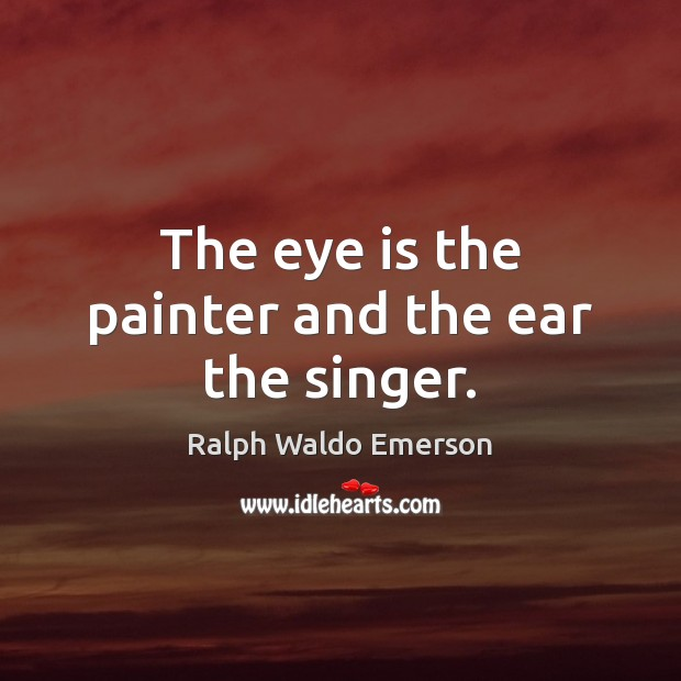 Image, The eye is the painter and the ear the singer.