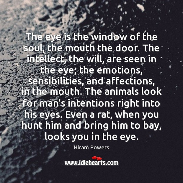 The eye is the window of the soul, the mouth the door. Image
