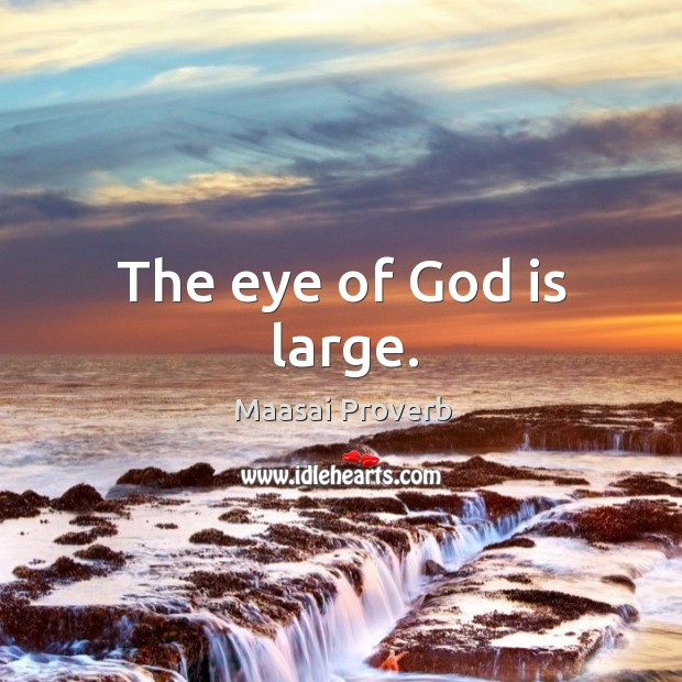 The eye of God is large. Maasai Proverbs Image
