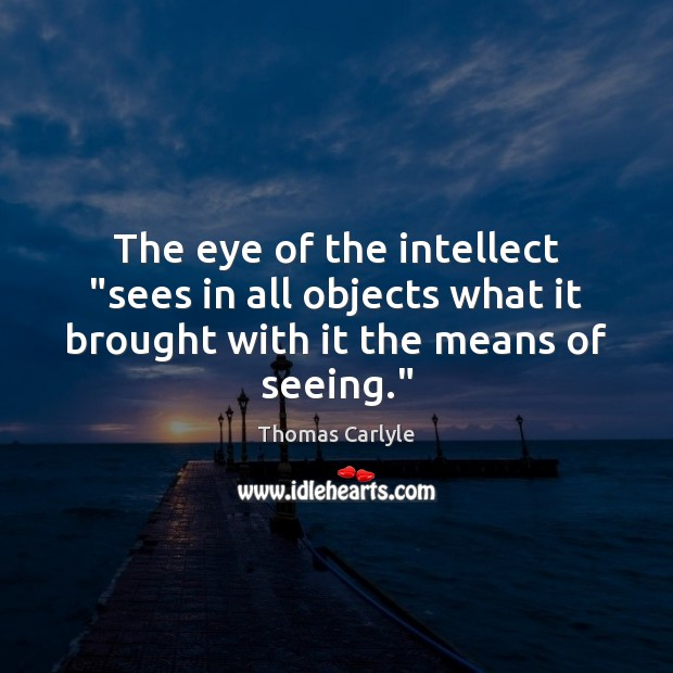 """The eye of the intellect """"sees in all objects what it brought Image"""