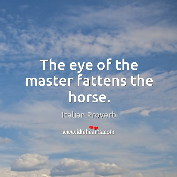 Image, The eye of the master fattens the horse.