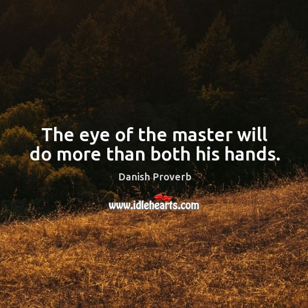 Image, The eye of the master will do more than both his hands.