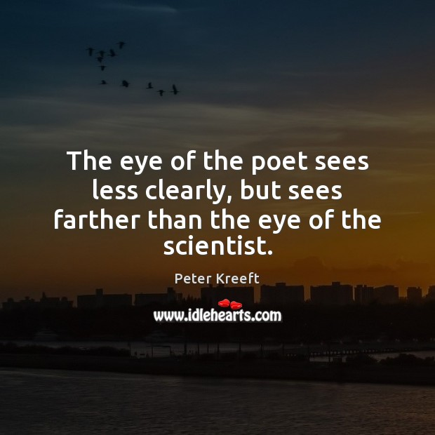 Image, The eye of the poet sees less clearly, but sees farther than the eye of the scientist.