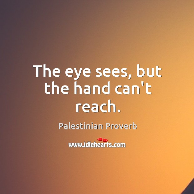 The eye sees, but the hand can't reach. Palestinian Proverbs Image