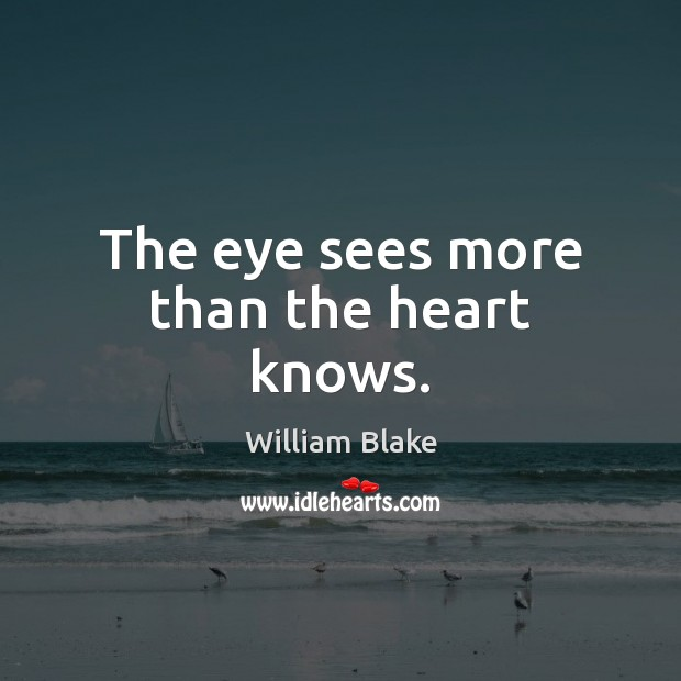 The eye sees more than the heart knows. Image