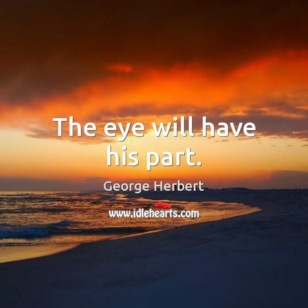 The eye will have his part. Image