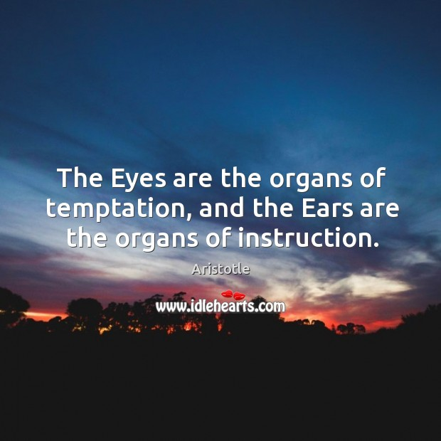 Image, The Eyes are the organs of temptation, and the Ears are the organs of instruction.