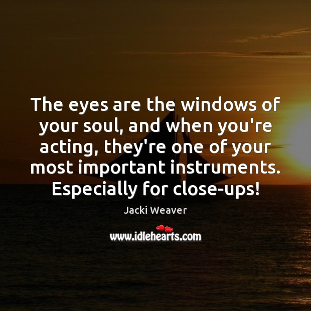 The eyes are the windows of your soul, and when you're acting, Image