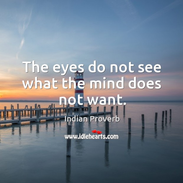 Image, The eyes do not see what the mind does not want.