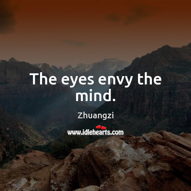 The eyes envy the mind. Zhuangzi Picture Quote