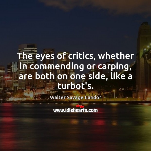 The eyes of critics, whether in commending or carping, are both on Walter Savage Landor Picture Quote