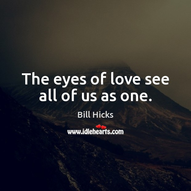The eyes of love see all of us as one. Image