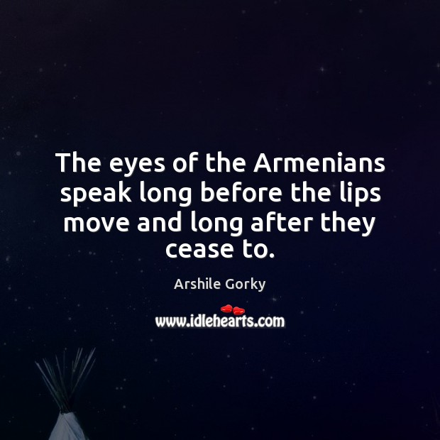 The eyes of the Armenians speak long before the lips move and long after they cease to. Image